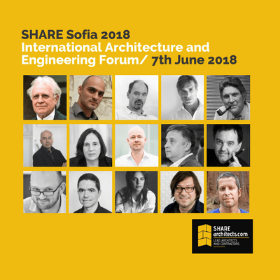 Outstanding speakers at the second edition of SHARE Sofia 2018, International Architecture and Engineering Forum